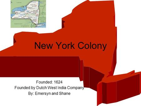 New York Colony Founded: 1624 Founded by Dutch West India Company By: Emersyn and Shane.