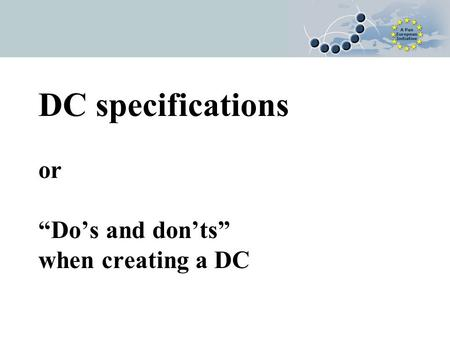 "DC specifications or ""Do's and don'ts"" when creating a DC."