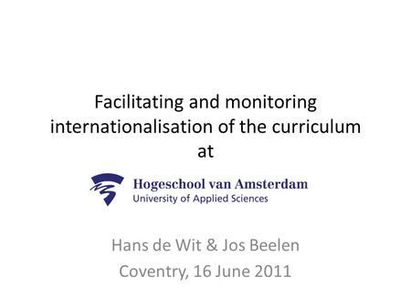 Facilitating and monitoring internationalisation of the curriculum at Hans de Wit & Jos Beelen Coventry, 16 June 2011.