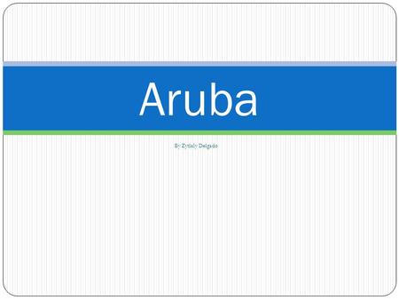 By Zytlaly Delgado Aruba. Geography Of Aruba The island of Aruba is part of the West Indies in the Caribbean Sea It lies about 12 degrees north of the.