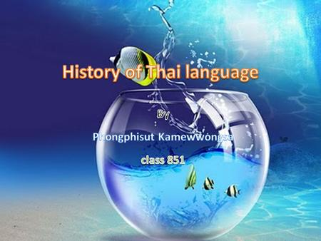 Classification and Early History of the Thai Language The Thai language is classified as a member of the Thai language group within the Thai-Kadai language.