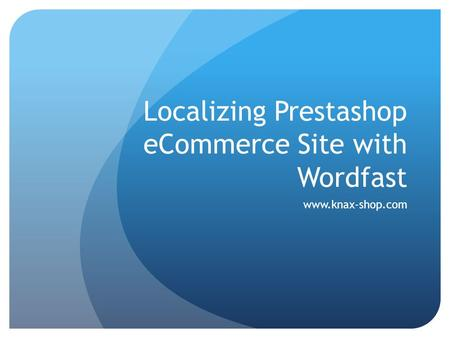 Localizing Prestashop eCommerce Site with Wordfast www.knax-shop.com.