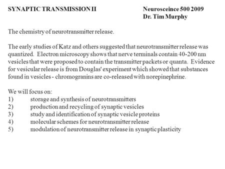 SYNAPTIC TRANSMISSION IINeurosceince 500 2009 Dr. Tim Murphy The chemistry of neurotransmitter release. The early studies of Katz and others suggested.