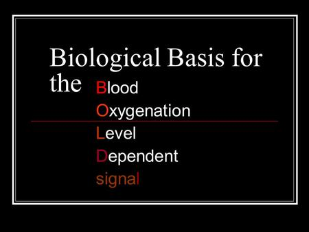 Biological Basis for the Blood Oxygenation Level Dependent signal.