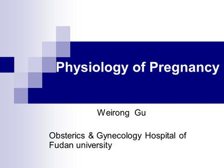 Weirong Gu Obsterics & Gynecology Hospital of Fudan university Physiology of Pregnancy.