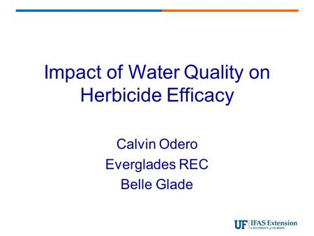 Impact of Water Quality on Herbicide Efficacy Calvin Odero Everglades REC Belle Glade.