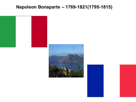 Napoleon Bonaparte – 1769-1821(1795-1815). Napoleon the Soldier.