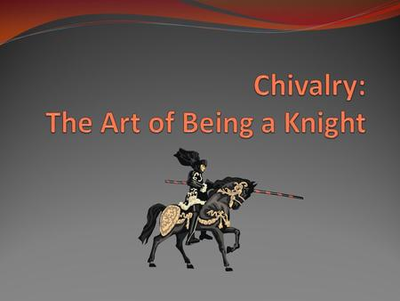 What does 'Chivalry' mean? Have you ever been told to behave like a 'lady' or a 'gentleman'? This idea of good behavior has been passed down to us from.