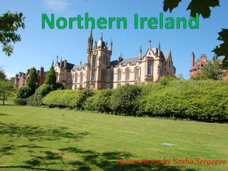 Presentation by Sasha Sergeeva. Northern Ireland-administrative- political part of the United Kingdom of Great Britain and Northern Ireland, situated.