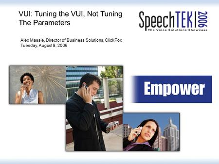 VUI: Tuning the VUI, Not Tuning The Parameters Alex Massie, Director of Business Solutions, ClickFox Tuesday, August 8, 2006.