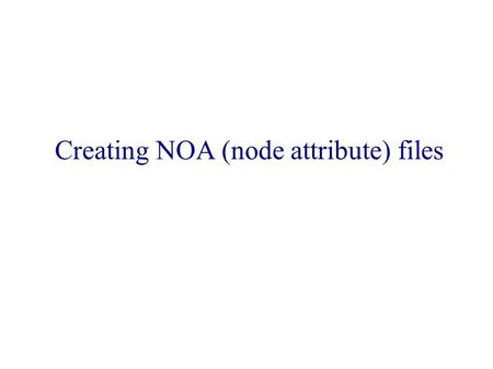 Creating NOA (node attribute) files. What are Node Attributes? ● Nodes are the circles in your Cytoscape graph that can represent anything from organisms.