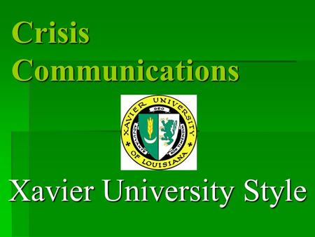 Crisis Communications Xavier University Style. What were your observations during the crisis as far as communications where concerned at the following.