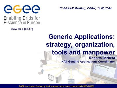 EGEE is a project funded by the European Union under contract IST-2003-508833 Generic Applications: strategy, organization, tools and manpower Roberto.