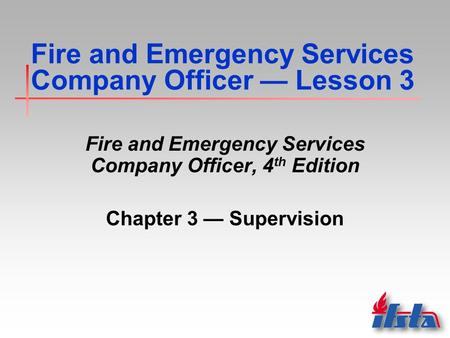Fire and Emergency Services Company Officer — Lesson 3 Fire and Emergency Services Company Officer, 4 th Edition Chapter 3 — Supervision.