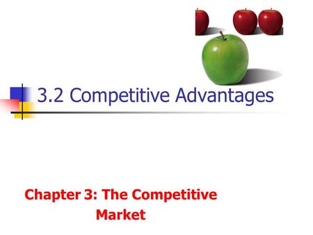 3.2 Competitive Advantages Chapter 3: The Competitive Market.