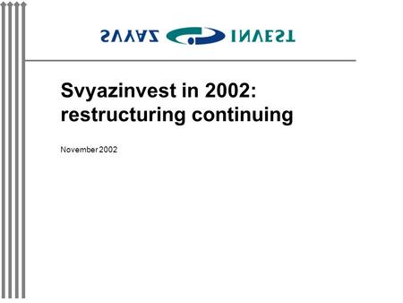 Svyazinvest in 2002: restructuring continuing November 2002.
