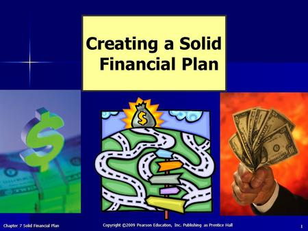 Chapter 7 Solid Financial Plan Copyright ©2009 Pearson Education, Inc. Publishing as Prentice Hall 1 Creating a Solid Financial Plan.