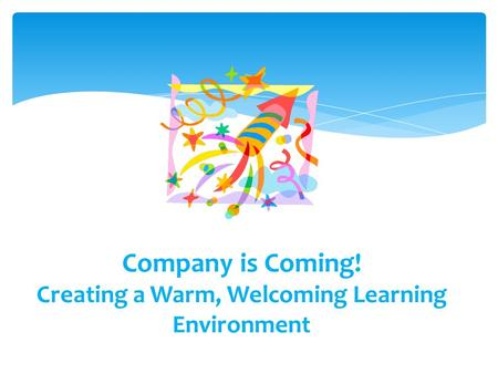 Company is Coming! Creating a Warm, Welcoming Learning Environment.