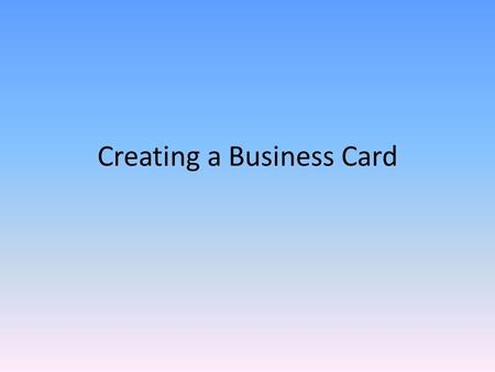 "Creating a Business Card. Business Cards Most often used marketing tool – small, inexpensive, easy to use Only uses 3 ½ "" by 2"" of space Business cards."
