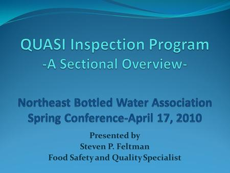 Presented by Steven P. Feltman Food Safety and Quality Specialist.
