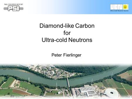 1/30Peter Fierlinger FERMILAB 13.10.05 Diamond-like Carbon for Ultra-cold Neutrons Peter Fierlinger.