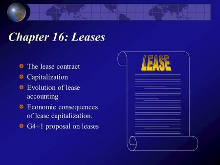 Chapter 16: Leases The lease contract Capitalization Evolution of lease accounting Economic consequences of lease capitalization. G4+1 proposal on leases.
