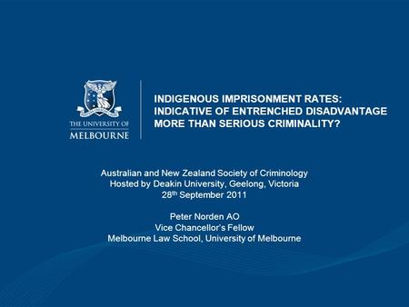 INDIGENOUS IMPRISONMENT RATES: INDICATIVE OF ENTRENCHED DISADVANTAGE MORE THAN SERIOUS CRIMINALITY? Australian and New Zealand Society of Criminology Hosted.