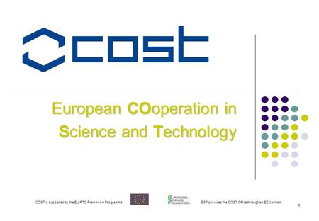 1 European COoperation in Science and Technology COST is supported by the EU RTD Framework ProgrammeESF provides the COST Office through an EC contract.