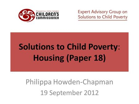 Solutions to Child Poverty: Housing (Paper 18) Philippa Howden-Chapman 19 September 2012.