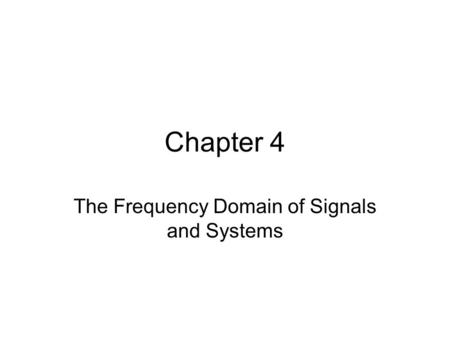 Chapter 4 The Frequency Domain of Signals and Systems.