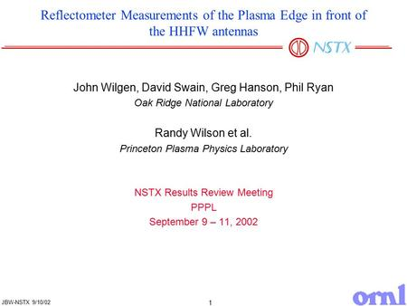 1 JBW-NSTX 9/10/02 Reflectometer Measurements of the Plasma Edge in front of the HHFW antennas John Wilgen, David Swain, Greg Hanson, Phil Ryan Oak Ridge.