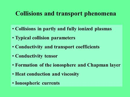 Collisions and transport phenomena Collisions in partly and fully ionized plasmas Typical collision parameters Conductivity and transport coefficients.