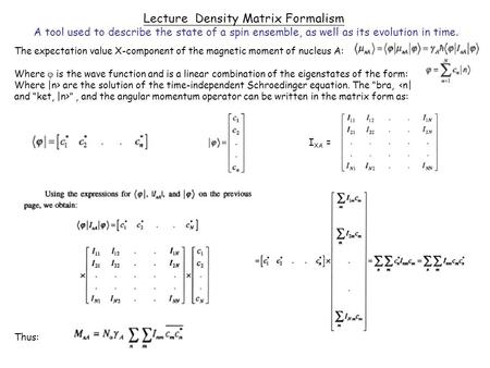 Lecture Density Matrix Formalism A tool used to describe the state of a spin ensemble, as well as its evolution in time. The expectation value X-component.