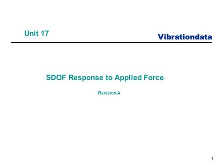 Vibrationdata 1 Unit 17 SDOF Response to Applied Force Revision A.