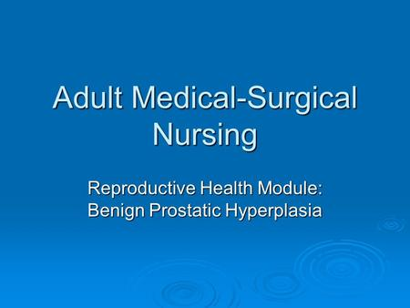Adult Medical-Surgical Nursing Reproductive Health Module: Benign Prostatic Hyperplasia.