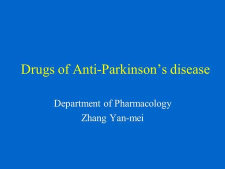 Drugs of Anti-Parkinson's disease Department of Pharmacology Zhang Yan-mei.