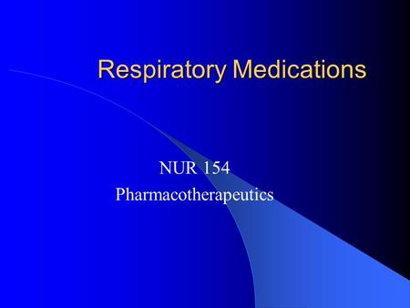 Respiratory Medications NUR 154 Pharmacotherapeutics.
