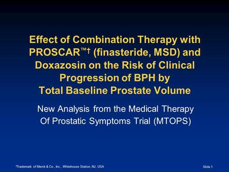 Slide 1 Effect of Combination Therapy with PROSCAR ™† (finasteride, MSD) and Doxazosin on the Risk of Clinical Progression of BPH by Total Baseline Prostate.