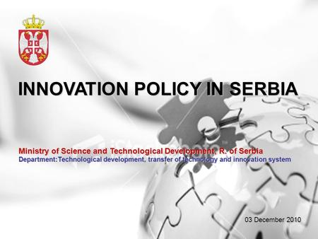 INNOVATION POLICY IN SERBIA Ministry of Science and Technological Development, R. of Serbia Department:Technological development, transfer of technology.