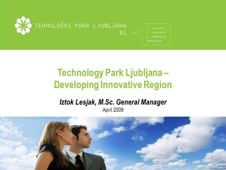 Technology Park Ljubljana – Building Innovative Region Technology Park Ljubljana – Developing Innovative Region Iztok Lesjak, M.Sc. General Manager April.