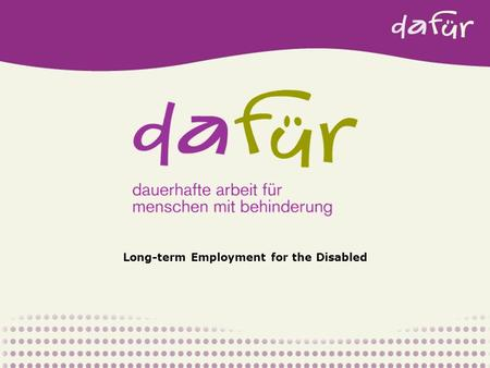 Long-term Employment for the Disabled. The Region of Vorarlberg Vorarlberg, the westernmost state of Austria at Lake Constance, borders the Tyrol, Germany,