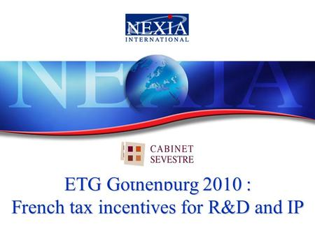1 ETG Gothenburg 2010 : French tax incentives for R&D and IP.