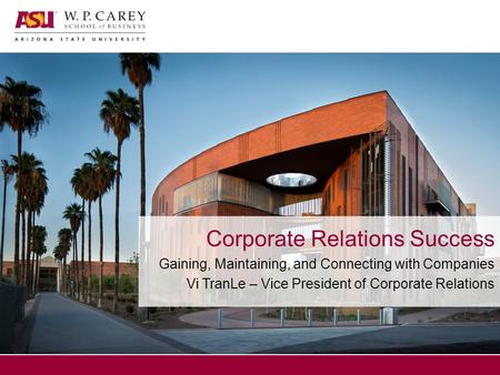 Corporate Relations Success Gaining, Maintaining, and Connecting with Companies Vi TranLe – Vice President of Corporate Relations.