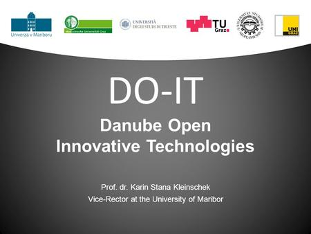 DO-IT Danube Open Innovative Technologies Prof. dr. Karin Stana Kleinschek Vice-Rector at the University of Maribor.