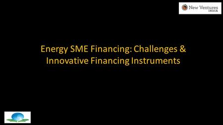 Energy SME Financing: Challenges & Innovative Financing Instruments.