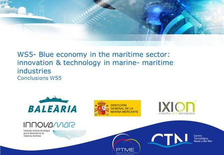 Pág. 1 Presentación Corporativa CTN. © CNT 2009 WS5- Blue economy in the maritime sector: innovation & technology in marine- maritime industries Conclusions.