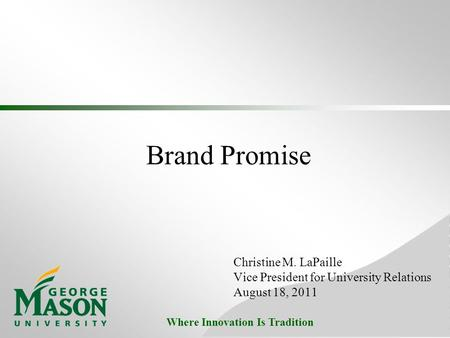 Where Innovation Is Tradition Brand Promise Christine M. LaPaille Vice President for University Relations August 18, 2011.
