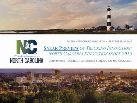 S NEAK P REVIEW OF T RACKING I NNOVATION : N ORTH C AROLINA I NNOVATION I NDEX 2015 NCEDA NETWORKING LUNCHEON ● SEPTEMBER 16, 2015 JOHN HARDIN ● SCIENCE,