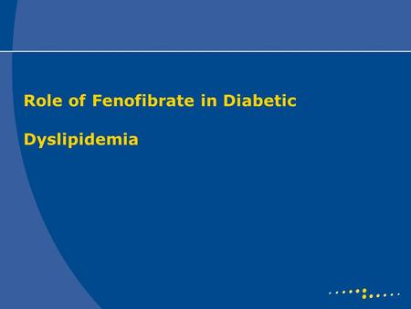 Role of Fenofibrate in Diabetic Dyslipidemia. Diabetic Dyslipidaemia Occurs in type 2 diabetes mellitus High levels of triglycerides Low levels of HDL-C.