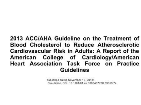 2013 ACC/AHA Guideline on the Treatment of Blood Cholesterol to Reduce Atherosclerotic Cardiovascular Risk in Adults: A Report of the American College.